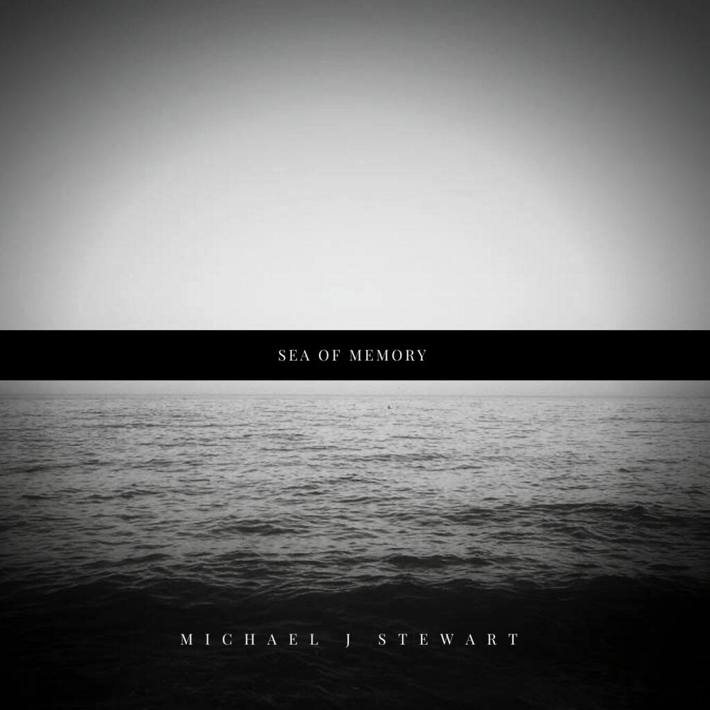 The Sea of Memory - Michaell J. Stewart